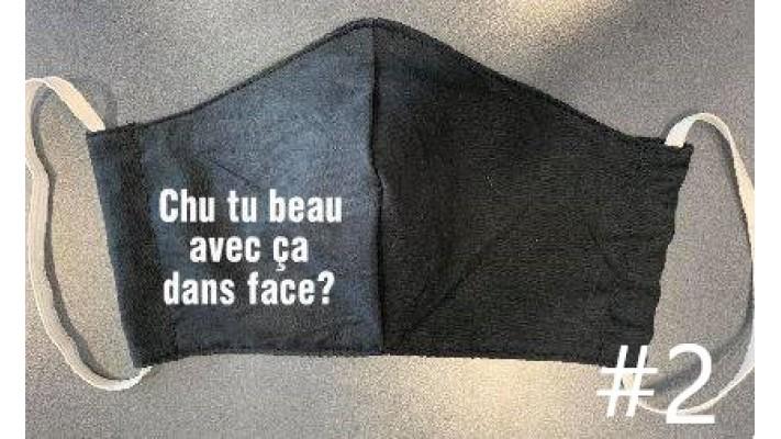 Masques  / Chu tu beau (belle) avec ça dans la face?