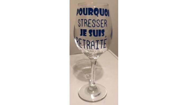 Verre de vin Pourquoi stresser, je suis retraite.